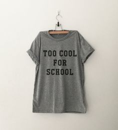 Too cool for school TShirt Hipster Grunge Trendy Womens Clothing Cool Fashion Gift Girls Women Tshirt Funny Cute Teens Dope Teenagers Tumblr Blogger