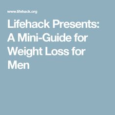Lifehack Presents: A Mini-Guide for Weight Loss for Men