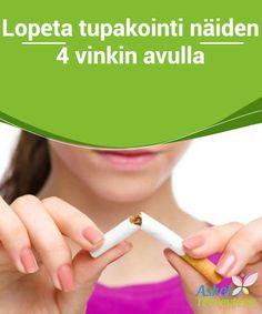 Lopeta tupakointi näiden 4 vinkin avulla  Ei ole pienintäkään epäilystä: tupakoinnin lopettaminen vaatii valtavaa määrää voimaa, itsepintaisuutta ja tahdonvoimaa. Voit kuitenkin tehdä lopettamisesta helpompaa muutaman hyödyllisen vinkin avulla.