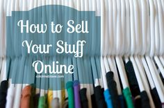 How to sell your stuff online |colormebrave.com | make money on your unwanted stuff