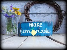 """""""Make Lemonade"""" This elegant, rustic wood block sign is a great addition to your home decor and makes a wonderful gift of encouragement. This sign is handcrafted, hand painted and heavily distressed t"""
