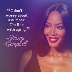 Naomi Campbell on aging. | 28 Powerfully Inspiring Quotes To Remind Every Girl And Woman To Keep On Fighting