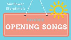 Favorite Opening/Closing Songs from Sunflower Storytime!  What a great list!
