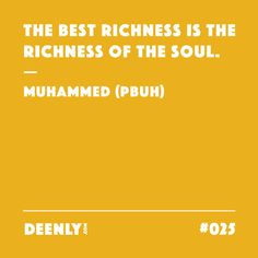 #025 - The best richness is the richness of the soul. – Muhammed (PBUH)