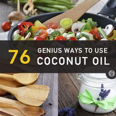 76 Genius Coconut Oil Uses for Everyday Life http://greatist.com/health/genius-ways-to-use-coconut-oil