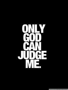 Only God Can Judge Me Wallpaper Images ~ Festival Wallpaper Funny Attitude Quotes, Funny True Quotes, Badass Quotes, Sarcastic Quotes, Mood Quotes, Positive Quotes, Life Quotes, Insulting Quotes For Haters, Auto Quotes