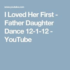 I Loved Her First - Father Daughter Dance 12-1-12 - YouTube