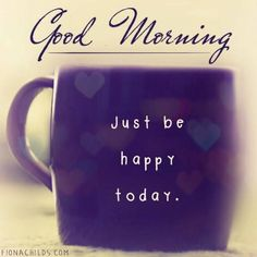 Good Morning Just Be Happy Pictures, Photos, and Images for Facebook, Tumblr, Pinterest, and Twitter
