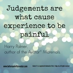 Quote from Harry Palmer, author of the Avatar® materials