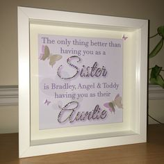 The only thing better than having you as a sister is my children (child's name) having you as their auntie. www.homefullofdreams.co.uk