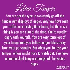 Libra Temper ~~ Although we rarely loose it, when we do... others better watch  out!!!  Fact