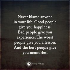 Life Lessons | Never accuse anybody in your life. Great individuals give you satisfaction. Terrible individuals give you encounter, The most noticeably awful individuals give a lessons And the best individuals give you recollections.