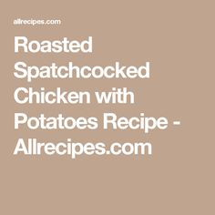 Roasted Spatchcocked Chicken with Potatoes Recipe - Allrecipes.com