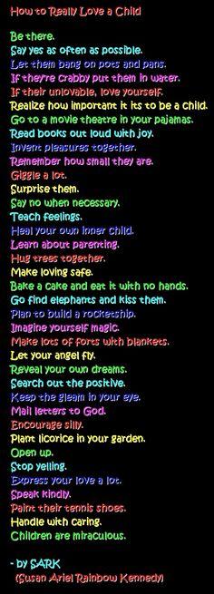 """How to Really Love a Child"" a poem by Susan Ariel Rainbow Kennedy, aka: SARK"