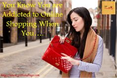 You know you are addicted to online shopping when you….