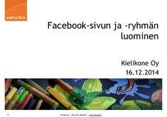 Facebook-sivun ja -ryhmän luominen  16.12.2014 Helsingissä  Kielikone Oy