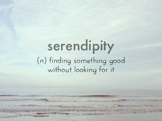 Serendipity... Have been thinking about this word for my wrist tattoo