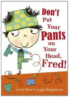 Don't Put Your Pants on Your Head, Fred!: Amazon.co.uk: Caryl Hart, Leigh Hodgkinson: Books