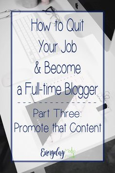 Part Three of Our Five Part Series - How to Quit Your Job & Become a Full-time Blogger Series - Part Three: Promote that Content http://www.everydaymadefresh.com/quit-job-become-full-time-blogger-series-part-three-promote-content/