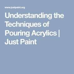 Understanding the Techniques of Pouring Acrylics | Just Paint