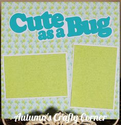 """Up for your consideration is (1) Completed Single Scrapbook Page Layout. The title says """"Cute as a Bug"""". This scrapbook page can hold (2) 4x6 or smaller photos. Just add photos!"""