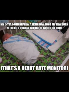 My 5-y.o. nephew asked how long my new born needed to change before he could go home. (...that's a heart rate monitor...)