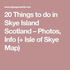 20 Things to do in Skye Island Scotland – Photos, Info (+ Isle of Skye Map)
