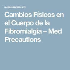 Cambios Físicos en el Cuerpo de la Fibromialgia – Med Precautions