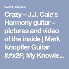 Crazy – J.J. Cale's Harmony guitar – pictures and video of the inside | Mark Knopfler Guitar / My Knowledge of guitar