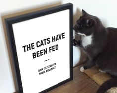 The Cats Have Been Fed. Don't Listen To Their Bullshit. Modern Typography, Typography Quotes, Cat Lover Gifts, Cat Gifts, Cat Lovers, Wall Decor Quotes, Quote Wall, Explanation Text, Minimalist Art