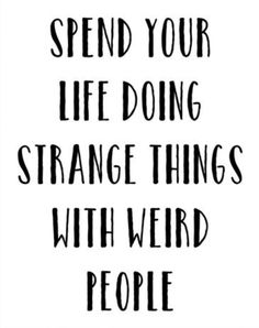 Strange...weird