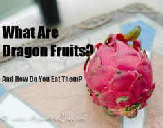 What Are Dragon Fruits (aka Pitayas) and How Do You Eat Them?