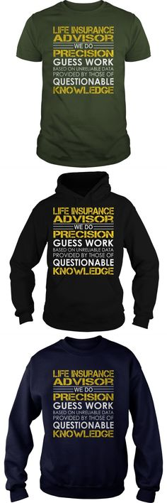 Life Insurance Advisor We Do Precision Guess Work Job Title TShirt.Search Bar On The Top To Find The Best One (NAME , AGE , HOBBIES , DOGS , JOBS , PETS...) For You.  								  								 Guys Tee Hoodie Sweat Shirt Ladies Tee Guys V-Neck Ladies V-Neck Unisex Tank Top Unisex Longsleeve Tee Progressive Insurance T Shirt Progressive Insurance T Shirt Insurance Broker Shirts Nationwide Insurance T Shirt