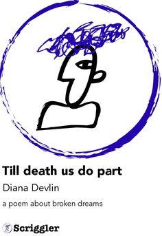 Till death us do part by Diana Devlin https://scriggler.com/detailPost/story/53882 a poem about broken dreams