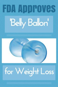 FDA Approves 'Belly Balloon' Device for Weight Loss - Inflated with sterile solution and kept in stomach for no more than 6 months, it makes people feel full #belly #bellyballoon #fda #weightloss | everydayhealth.com