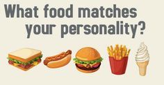 QUIZ: What Food Matches Your Personality? This makes sense because it's 11 pm and I'm taking this