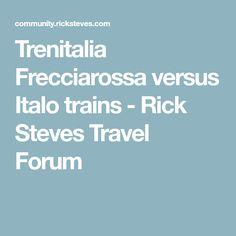 Trenitalia Frecciarossa versus Italo trains - Rick Steves Travel Forum