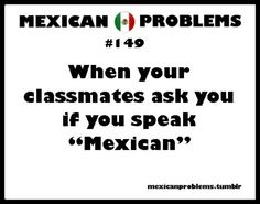Mexican is not a language Get it right! :)
