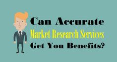 Can Accurate #MarketResearch Services Get You Benefits?  #Marketing #SmallBusiness