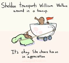 Sheldon transports William Wallace around in a teacup by Amber (www.amburgered.tumblr.com)