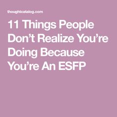 11 Things People Don't Realize You're Doing Because You're An ESFP