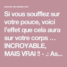 Si vous soufflez sur votre pouce, voici l'effet que cela aura sur votre corps … INCROYABLE, MAIS VRAI !! - .: Astuces De Mamie :.
