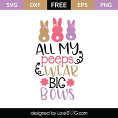 Download your free svg cut file and create your personal DIY project with these beautiful quotes or designs. Perfect for crafters. Free vectors. All my peeps wear bows