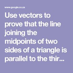 Use vectors to prove that the line joining the midpoints of two sides of a triangle is parallel to the third side and half its length. - Google Search Cape Town, Line, Vectors, Third, Google Search, Fishing Line