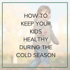 How to keep your kids healthy during the cold and flu season - Natural and affordable immune boosters