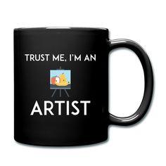 "Full Color Coffee Mug ""Trust Me I'm an Artist""  https://www.spreadshirt.com/full+color+coffee+mug+trust+me+i-m+an+artist-A106743479"