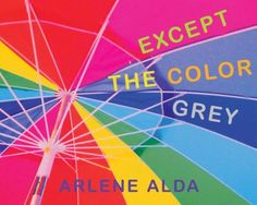 """Read """"Except the Color Grey"""" by Arlene Alda available from Rakuten Kobo. Arlene Alda has created several photo essays for very young readers, and this one, with its simple concept and clever pr. Early Learning, Student Learning, Preschool Books, Preschool Ideas, Science Curriculum, Penguin Random House, Children's Literature, Photo Essay, Colors"""