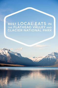 Best Local Places to Eat in the Flathead Valley and Glacier National Park. Kalispell montana
