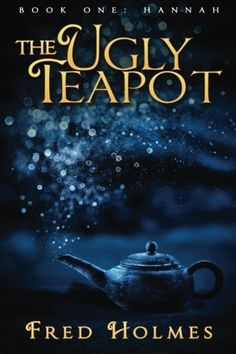 The Ugly Teapot: Book One: Hannah (Volume 1)