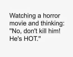 Watching a horror movie, and thinking: